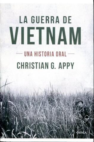 La guerra de Vietnam - Una Historia Oral by Christian G. Appy