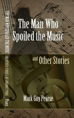 The Man Who Spoiled the Music and Other Stories