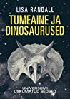 Tumeaine ja dinosaurused by Lisa Randall