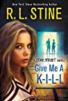Give Me a K-I-L-L (Fear Street Relaunch, #6)