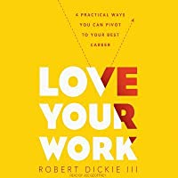 Love Your Work: 4 Ways You Can Pivot to Your Ideal Career