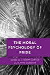 The Moral Psychology of Pride by J. Adam Carter