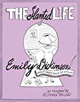 The Slanted Life of Emily Dickinson: America's Favorite Recluse Just Got a Life!