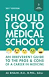 Should I Go to Medical School: An Irreverent Guide to the Pros and Cons of a Career in Medicine