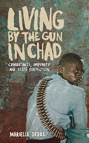 Living by the Gun in Chad by Marielle Debos