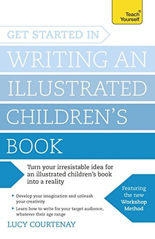 Get Started in Writing an Illustrated Children's Book: Design, develop and write illustrated children's books for kids of all ages