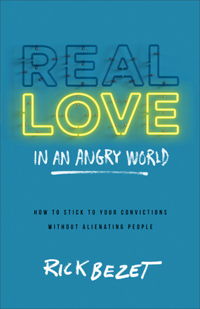 Real Love in an Angry World by Rick Bezet