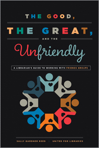 The Good, the Great, and the Unfriendly: A Librarian's Guide to Working with Friends Groups