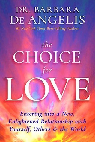 The Choice for Love: Entering into a New, Enlightened Relationship with Yourself, Others & the World