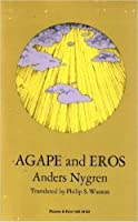 Agape and Eros (Part I: A Study of the Christian Idea of Love; Part II The History of the Christian Idea of Love)