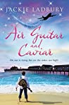 Air Guitar and Caviar. A fabulous summer read.: His star is rising but are the stakes too high?