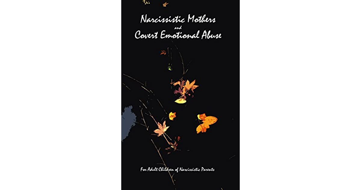 Narcissistic Mothers and Covert Emotional Abuse: For Adult Children
