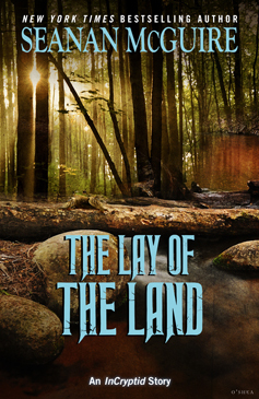 The Lay of the Land (Incryptid, #0.21) by Seanan McGuire