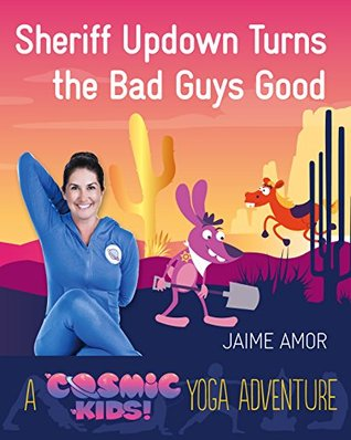 A Cosmic Kids Yoga Adventure Sheriff Updown Turns The Bad Guys Good By Jaime Amor