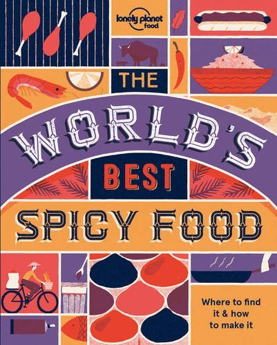 The World's Best Spicy Food Authentic recipes from around the world (Lonely Planet)
