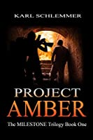 Project Amber: The MILESTONE Trilogy Book One