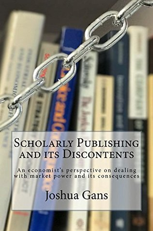 Scholarly Publishing and its Discontents by Joshua Gans