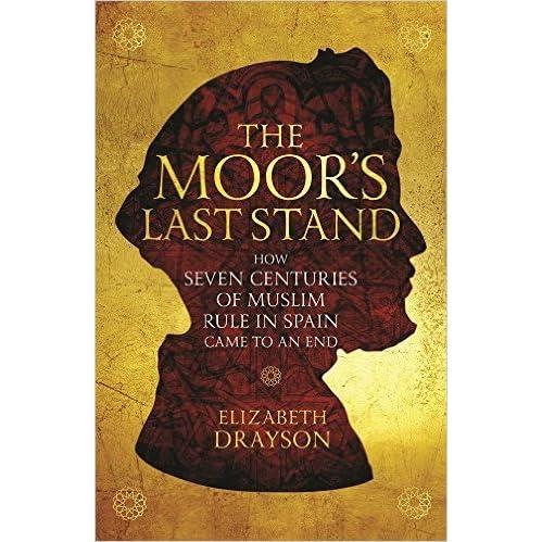The Moor's Last Stand: How Seven Centuries of Muslim Rule in Spain