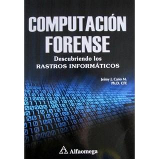 Computación Forense Descubriendo los rastros informáticos