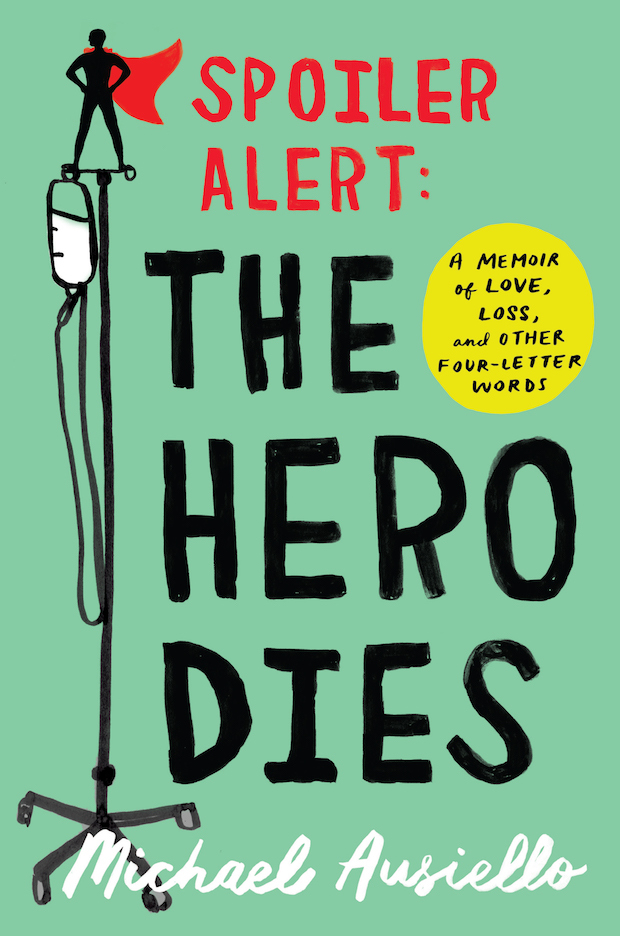 Spoiler Alert The Hero Dies A Memoir of Love, Loss, and Other Four-Letter Words