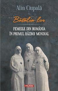 Bătălia lor: femeile din România în Primul Război Mondial