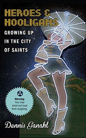 Heroes & Hooligans Growing Up in the City of Saints