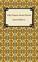 Fifty Famous Stories Retold [with Biographical Introduction]