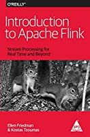Introduction to Apache Flink: Stream Processing for Real Time and Beyond
