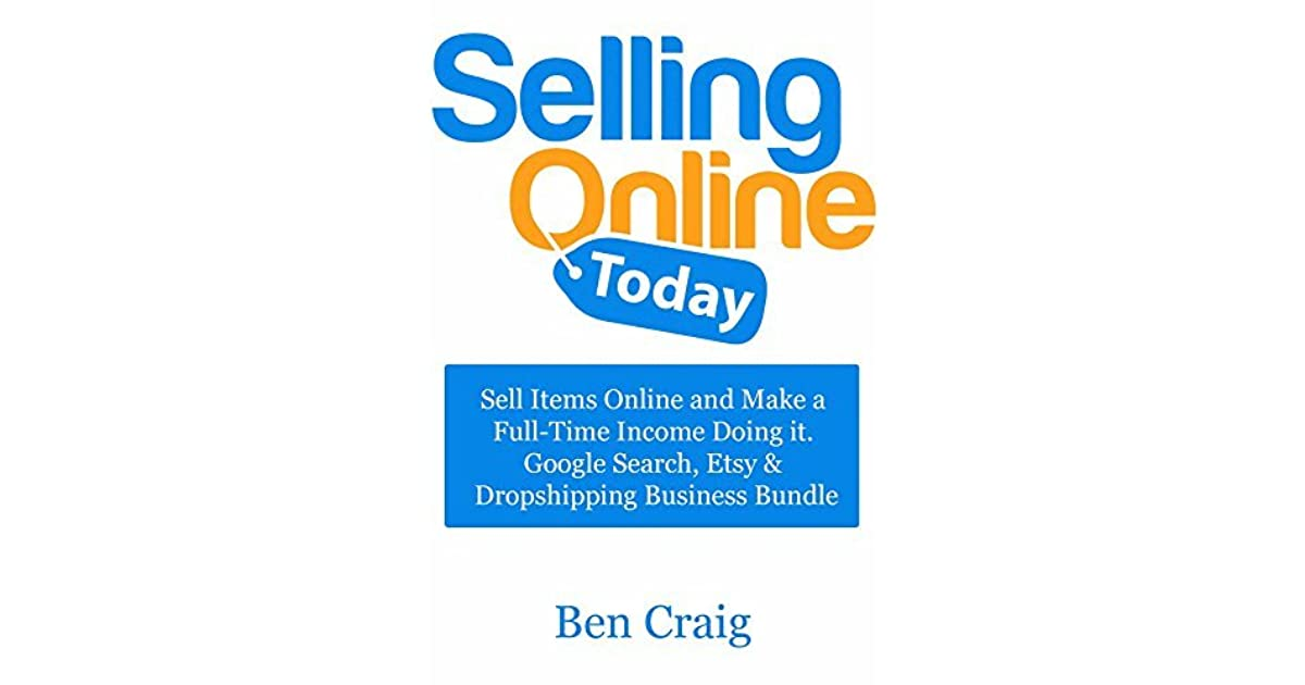 Selling Online Today: Sell Items Online and Make a Full-Time Income
