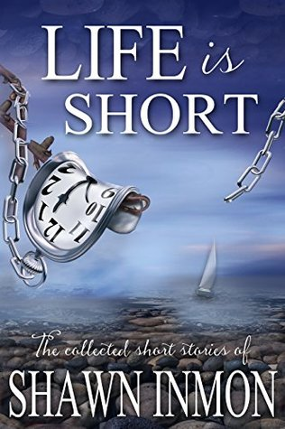 Life is Short: The Collected Short Fiction of Shawn Inmon