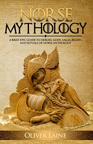 Norse Mythology: The Heroes, Gods, Sagas, Beliefs, and