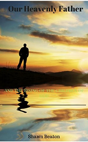 Our Heavenly Father: And the Rising of His Children