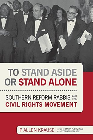 To Stand Aside or Stand Alone: Southern Reform Rabbis and the Civil Rights Movement (Jews and Judaism: History and Culture)