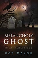 Melancholy Ghost (Spirit Chasers, #2)