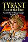 Tyrant: Rise of the Beast (Chronicles of the Apocalypse #1)