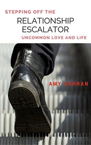 Stepping Off the Relationship Escalator: Uncommon Love and Life