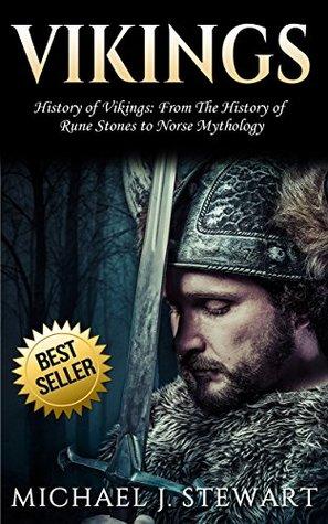 "Vikings: History of Vikings: From The History of ""Rune Stones"" to ""Norse Mythology"" (Thor, Odin, Valhalla, Viking Religion, Swedish History Book 1)"