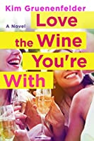 Love the Wine You're With: A Novel