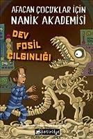 Dev Fosil Çılgınlığı (Afacan Çocuklar İçin Nanik Akademisi 3)