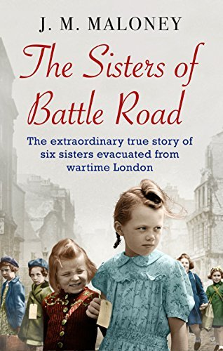 The Sisters of Battle Road The Extraordinary True Story of Six Sisters Evacuated from Wartime London