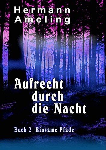 Aufrecht durch die Nacht Buch 2 Einsame Pfade: Einsame Pfade Hermann Ameling
