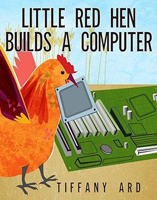 Little Red Hen Builds a Computer (Nerdy Baby Children's Favorites Book 1)