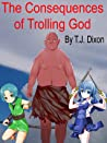 The Consequences of Trolling God