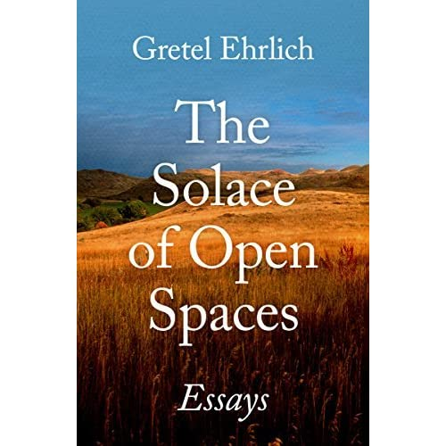 gretel ehrlich the solace of open spaces essay The solace of open spaces by gretel ehrlich i felt that there were a lot of open spaces in ehrlich's essay the solace of open spaces spaces that she could have filled in, i mean.