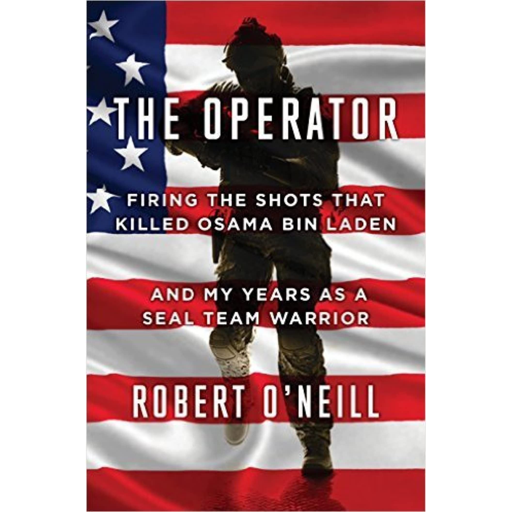 The Operator: Firing the Shots that Killed Osama bin Laden