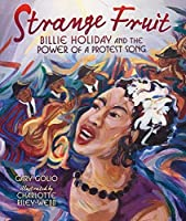 Strange Fruit: Billie Holiday and the Power of a Protest Song (Millbrook Picture Books)