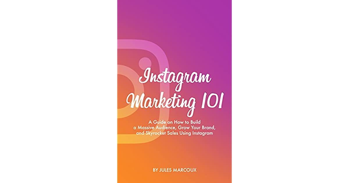 Instagram marketing 101 a guide on how to build a massive audience instagram marketing 101 a guide on how to build a massive audience grow your brand and skyrocket sales using instagram by jules marcoux malvernweather Choice Image