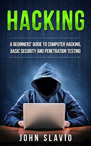Hacking: A Beginners' Guide to Computer Hacking, Basic Security and Penetration Testing (How to hack and secure your computer for beginners, Arduino, python Book 1)