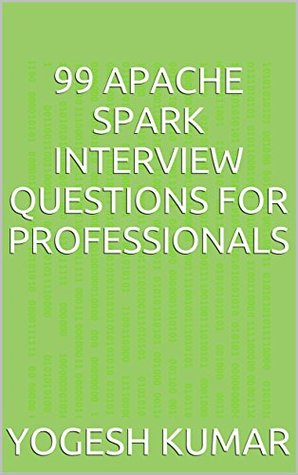 99 Apache Spark Interview Questions for Professionals: A