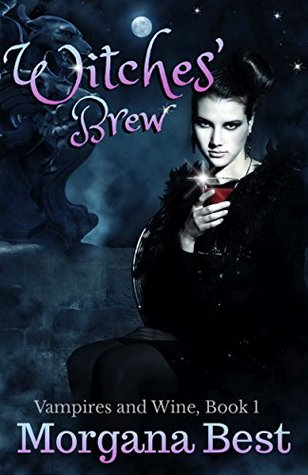Witches' Brew (Vampires and Wine #1) by Morgana Best